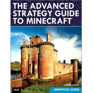 The Advanced Strategy Guide to Minecraft by O'Brien, Stephen, 9780789753564