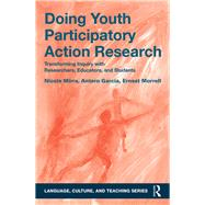 Doing Youth Participatory Action Research: Transforming Inquiry with Researchers, Educators, and Students by Mirra; Nicole, 9781138813564