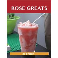 Rose Greats: Delicious Rose Recipes, the Top 50 Rose Recipes by Franks, Jo, 9781488523564