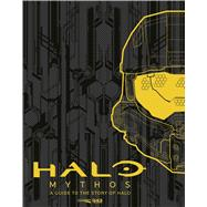 Halo Mythos A Guide to the Story of Halo by Industries, 343, 9781681193564
