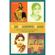 Her Majestic Voice South Indian Female Playback Singers and Stardom, 1945-1955 by Indraganti, Kiranmayi, 9780199463565