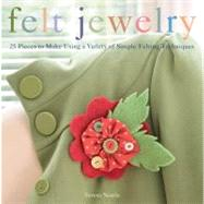 Felt Jewelry : 25 Pieces to Make Using a Variety of Simple Felting Techniques by Teresa Searle, 9780312383565