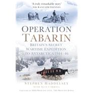 Operation Tabarin: Britain's Secret Wartime Expedition to Antarctica, 1944-46 by Haddelsey, Stephen; Carroll, Alan (CON); Anne, Hrh Princess, 9780752493565