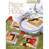 Piece in the Hoop: 20 Quilted Projects + 40 Machine Emboidery Designs by Bland, Larisa, 9781440203565