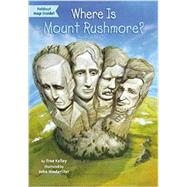 Where Is Mount Rushmore? by Kelley, True; Hinderliter, John, 9780448483566