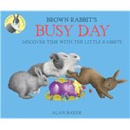 Brown Rabbit's Busy Day by Baker, Alan, 9780753473566