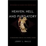 Heaven, Hell, and Purgatory: Rethinking the Things That Matter Most by Walls, Jerry L., 9781587433566