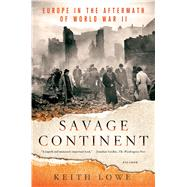 Savage Continent Europe in the Aftermath of World War II by Lowe, Keith, 9781250033567