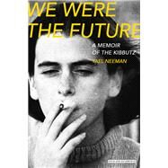 We Were the Future by Neeman, Yael; Silverston, Sondra; Cohen, Jessica, 9781468313567