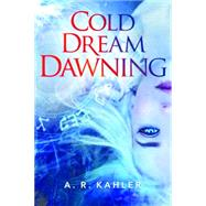 Cold Dream Dawning by Kahler, A. R., 9781503953567