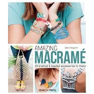 Amazing Macramé 29 knotted and beaded accessories to make by Rougerie, Claire, 9781782213567