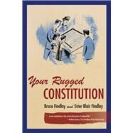 Your Rugged Constitution: How America's House of Freedom Is Planned and Built: 1969 Edition by Findlay, Bruce Allyn; Findlay, Esther Blair; Dawson, Richard, 9780804793568