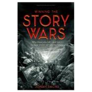 Winning the Story Wars : Why Those Who Tell (and Live) the Best Stories Will Rule the Future by Sachs, Jonah, 9781422143568