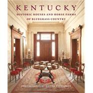 Kentucky: Historic Houses and Horse Farms of Bluegrass Country by Estersohn, Pieter; Reading, W. Gay, 9781580933568