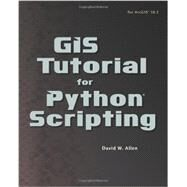 GIS Tutorial for Python Scripting by Allen, David W., 9781589483569