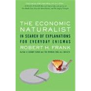 The Economic Naturalist: In Search of Explanations for Everyday Enigmas by Frank, Robert H., 9780465003570