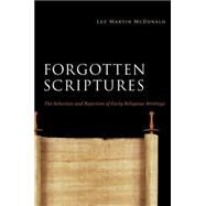 Forgotten Scriptures : The Selection and Rejection of Early Religious Writings by MCDONALD LEE MARTIN, 9780664233570