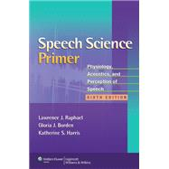 Speech Science Primer Physiology, Acoustics, and Perception of Speech by Raphael, Lawrence J.; Borden, Gloria J.; Harris, Katherine S., 9781608313570