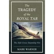 The Tragedy of the Royal Tar: The 1836 Circus Steamship Fire by Warner, Mark, 9781608933570