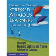 Reaching and Teaching Stressed and Anxious Learners in Grades 4-8 by Oehlberg, Barbara E., 9781634503570