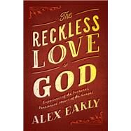 The Reckless Love of God by Early, Alex, 9780764213571