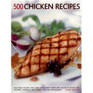 500 Chicken Recipes: Delectable Poultry and Game Dishes from Soups and Salads to Roasts, Pies, Stir-fries, Casseroles and Curries, With 500 Photographs by Ferguson, Valerie, 9781780193571