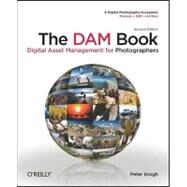 The DAM Book: Digital Asset Management for Photographers by Krogh, Peter, 9780596523572