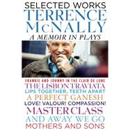 Selected Works A Memoir in Plays by McNally, Terrence, 9780802123572