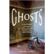 Ghosts A Natural History: 500 Years of Searching for Proof by Clarke, Roger, 9781250053572