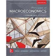 Principles of Macroeconomics, A Streamlined Approach by Frank, Robert; Bernanke, Ben; Antonovics, Kate; Heffetz, Ori, 9781259133572