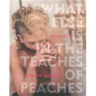 What Else Is in the Teaches of Peaches by Peaches; Talinski, Holger; Ono, Yoko; Page, Ellen; Stipe, Michael, 9781617753572