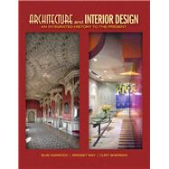 Architecture and Interior Design An Integrated History to the Present by Harwood, Buie; May, Bridget; Sherman, Curt, 9780135093573