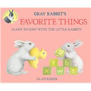 Gray Rabbit's Favorite Things by Baker, Alan, 9780753473573