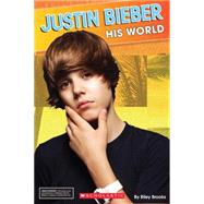 Justin Bieber : His World by Scholastic, 9780545253574