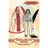 Radical Chicana Poetics by Vivancos Pérez, Ricardo F., 9781137343574