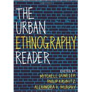 The Urban Ethnography Reader by Duneier, Mitchell; Kasinitz, Philip; Murphy, Alexandra, 9780199743575