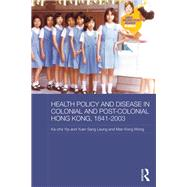 Health Policy and Disease in Colonial and Post-Colonial Hong Kong, 1841-2003 by Yip; Ka-che, 9781138943575