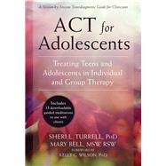 Act for Adolescents by Turrell, Sheri L., Ph.D.; Bell, Mary; Wilson, Kelly G., Ph.D., 9781626253575
