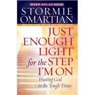 Just Enough Light for the Step I'm On : Trusting God in the Tough Times by Omartian, Stormie, 9780736923576