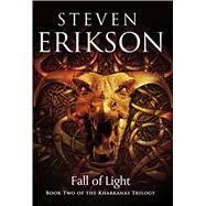 Fall of Light Book Two of the Kharkanas Trilogy by Erikson, Steven, 9780765323576