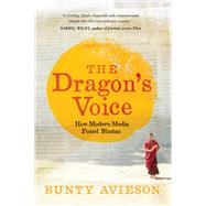The Dragon's Voice: How Modern Media Found Bhutan by Avieson, Bunty, 9780702253577
