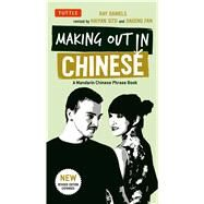 Making Out in Chinese by Daniels, Ray; Situ, Haiyan; Fan, Jiageng, 9780804843577