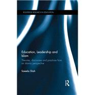 Education, Leadership and Islam: Theories, discourses and practices from an Islamic perspective by Shah; Saeeda, 9780415833578