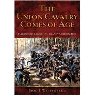 The Union Cavalry Comes of Age by Wittenberg, Eric J., 9780738503578