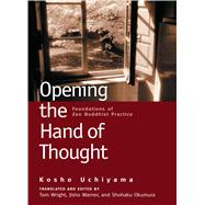 Opening the Hand of Thought : Foundations of Zen Buddhist Practice by Kosho Uchiyama<R>Translated and edited by Tom Wright, Jisho Warner, and Shohaku, 9780861713578