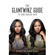 The Glamtwinz Guide to Longer, Healthier Hair by Murrell, Kelsey; Murrell, Kendra; Dellinger, Mahisha, 9781633533578