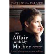 An Affair With My Mother by Palmer, Caitríona, 9781844883578
