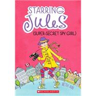 Starring Jules #3: Starring Jules (super-secret spy girl) by Ain, Beth, 9780545443579