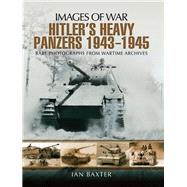Hitler's Heavy Panzers 1943-1945 by Baxter, Ian, 9781473833579