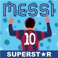 Messi, Superstar His Records, His Life, His Epic Awesomeness by Unknown, 9781938093579